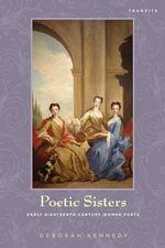 Poetic Sisters : Early Eighteenth-Century Women Poets - Deborah Kennedy