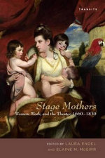 Stage Mothers : Women, Work, and the Theater, 1660-1830