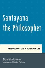 Santayana the Philosopher : Philosophy as a Form of Life - Daniel Moreno