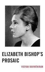 Elizabeth Bishop's Prosaic - Vidyan Ravinthiran
