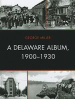 A Delaware Album, 1900-1930 : Cultural Studies of Delaware and the Eastern Shore - George Miller