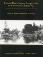 Twenty-First-Century Perspectives on Nineteenth-Century Art : Essays in Honor of Gabriel P. Weisberg