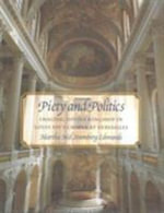 Piety and Politics : Imaging Divine Kingship in Louis XIV's Chapel at Versailles - Martha Mel Stumberg Edmunds