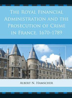 The Royal Financial Administration and the Prosecution of Crime in France, 1670-1789 - Albert N. Hamscher