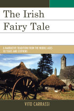 The Irish Fairy Tale : A Narrative Tradition from the Middle Ages to Yeats and Stephens - Vito Carrassi