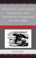 Political Anti-slavery Discourse and American Literature of the 1850s - David Grant