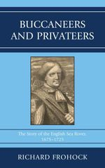 Buccaneers and Privateers : The Story of the English Sea Rover, 1675-1725 - Richard Frohock