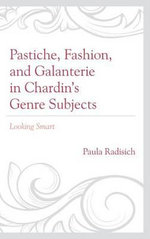Pastiche, Fashion, and Galanterie in Chardin's Genre Subjects : Looking Smart - Paula Rea Radisich