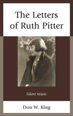 The Letters of Ruth Pitter : Silent Music - Don W. King