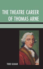 The Theatre Career of Thomas Arne - Todd Gilman