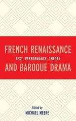 French Renaissance and Baroque Drama : Text, Performance, Theory