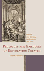 Prologues and Epilogues of Restoration Theater : Gender and Comedy, Performance and Print - Diana Solomon