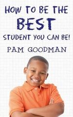 How to Be the Best Student You Can Be! - Pam Goodman
