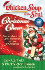 Chicken Soup for the Soul: Christmas Cheer : Stories about the Love, Inspiration, and Joy of Christmas - Jack Canfield