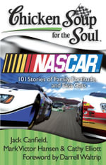 Chicken Soup for the Soul: NASCAR : 101 Stories of Family, Fortitude, and Fast Cars - Jack Canfield