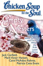 Chicken Soup for the Soul: Empty Nesters : 101 Stories about Surviving and Thriving When the Kids Leave Home - Jack Canfield