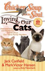 Chicken Soup for the Soul: Loving Our Cats : Heartwarming and Humorous Stories about our Feline Family Members - Jack Canfield