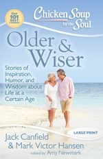 Chicken Soup for the Soul: Older & Wiser : Stories of Inspiration, Humor, and Wisdom about Life at a Certain Age - Jack Canfield