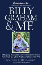 Chicken Soup for the Soul: Billy Graham & Me : 101 Inspiring Personal Stories from Presidents, Pastors, Performers, and Other People Who Know Him Well - Steve Posner
