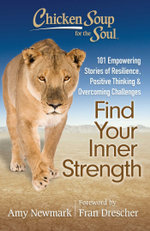 Chicken Soup for the Soul: Find Your Inner Strength : 101 Empowering Stories of Resilience, Positive Thinking, and Overcoming Challenges - Amy Newmark