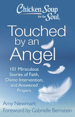Chicken Soup for the Soul: Touched by an Angel : 101 Miraculous Stories of Faith, Divine Intervention, and Answered Prayers - Amy Newmark