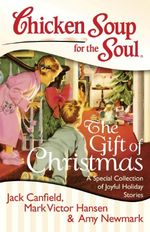 Chicken Soup for the Soul: The Gift of Christmas : A Special Collection of Joyful Holiday Stories - Jack Canfield