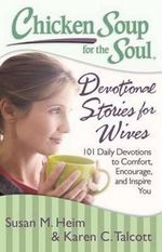 Chicken Soup for the Soul : Devotional Stories for Wives : 101 Daily Devotions to Comfort, Encourage, and Inspire You - Susan M. Heim