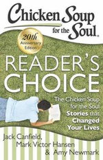 Chicken Soup for the Soul: Reader S Choice 20th Anniversary Edition : The Chicken Soup for the Soul Stories That Changed Your Lives - Jack Canfield