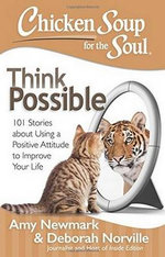 Chicken Soup for the Soul: Think Possible : 101 Stories about Using a Positive Attitude to Improve Your Life - Amy Newmark