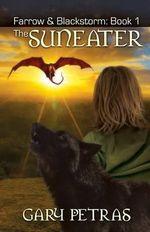 The Suneater [Farrow and Blackstorm Book 1] - Gary Petras