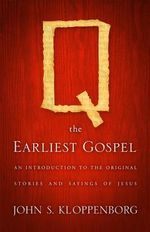 Q, the Earliest Gospel : An Introduction to the Original Stories and Sayings of Jesus - John S. Kloppenborg