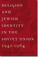 Religion and Jewish Identity in the Soviet Union, 1941-1964 - Mordechai Altshuler