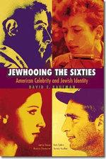 Jewhooing the Sixties : American Celebrity and Jewish Identity-Sandy Koufax, Lenny Bruce, Bob Dylan, and Barbra Streisand - David E. Kaufman