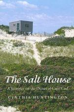 The Salt House : A Summer on the Dunes of Cape Cod - Cynthia Huntington