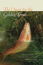 The Quest for the Golden Trout : Environmental Loss and America's Iconic Fish - Douglas M Thompson