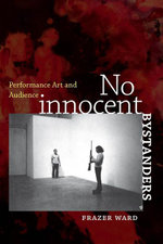 No Innocent Bystanders : Performance Art and Audience - Frazer Ward
