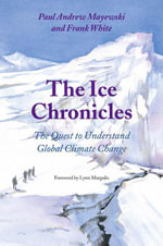 The Ice Chronicles : The Quest to Understand Global Climate Change - Paul Andrew Mayewski