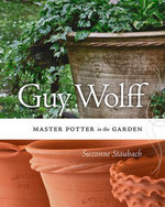 Guy Wolff : Master Potter in the Garden - Suzanne Staubach