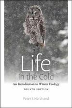 Life in the Cold : An Introduction to Winter Ecology - Peter J Marchand