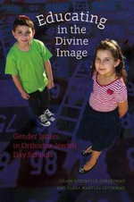 Educating in the Divine Image : Gender Issues in Orthodox Jewish Day Schools - Chaya Rosenfeld Gorsetman