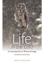 Life in the Cold : An Introduction to Winter Ecology, fourth edition - Peter J. Marchand