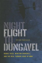 Night Flight to Dungavel : Rudolf Hess, Winston Churchill, and the Real Turning Point of WWII - Peter Padfield