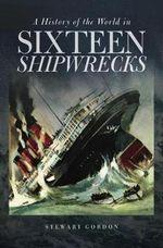 A History of the World in Sixteen Shipwrecks - Stewart Gordon