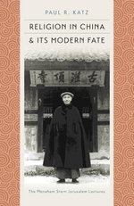 Religion in China and Its Modern Fate - Paul R. Katz