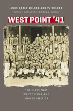 West Point '41 : The Class That Went to War and Shaped America - Anne Kazel-Wilcox