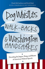 Dog Whistles, Walk-Backs, and Washington Handshakes : Decoding the Jargon, Slang, and Bluster of American Political Speech - Chuck McCutcheon