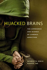 Hijacked Brains : The Experience and Science of Chronic Addiction - MD Henrietta Robin Barnes