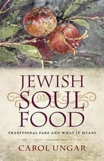 Jewish Soul Food : Traditional Fare and What It Means - Carol Ungar