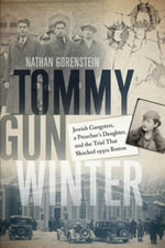 Tommy Gun Winter : Jewish Gangsters, a Preacher's Daughter, and the Trial That Shocked 1930s Boston - Nathan Gorenstein