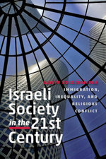 Israeli Society in the Twenty-First Century : Immigration, Inequality, and Religious Conflict - Calvin Goldscheider